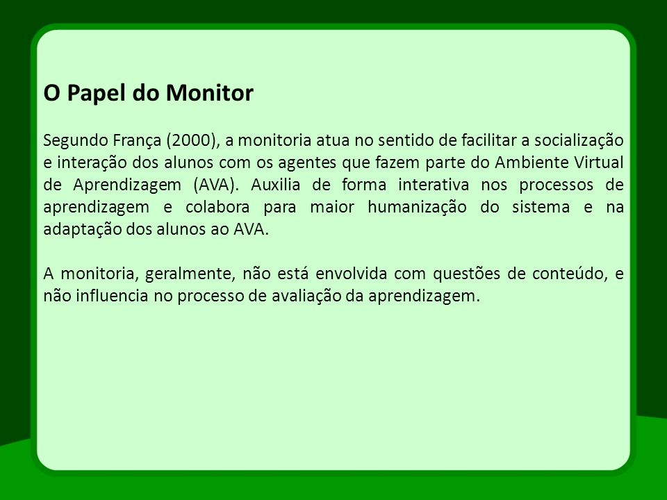 Professor, então quais características deve ter o monitor no desenvolvimento de suas atividades.