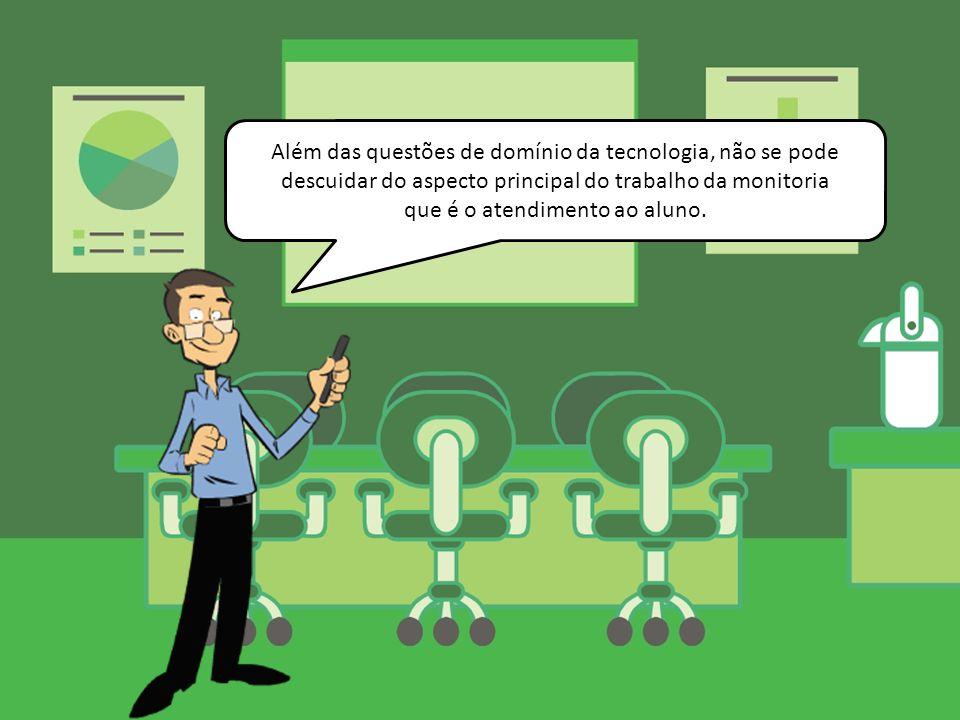 Além das questões de domínio da tecnologia, não se pode descuidar do aspecto principal do trabalho da monitoria que é o atendimento ao aluno.