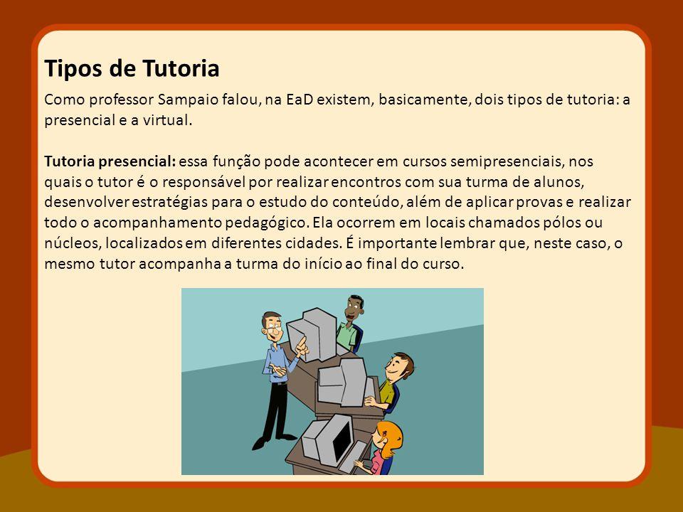 Como professor Sampaio falou, na EaD existem, basicamente, dois tipos de tutoria: a presencial e a virtual. Tutoria presencial: essa função pode acont