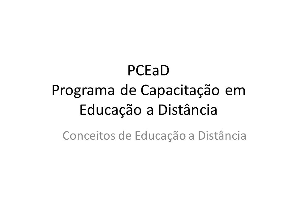 PCEaD Programa de Capacitação em Educação a Distância Conceitos de Educação a Distância
