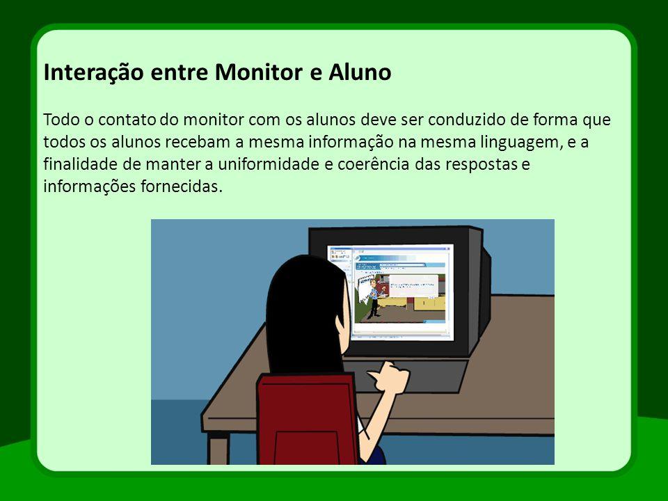 Interação entre Monitor e Aluno Todo o contato do monitor com os alunos deve ser conduzido de forma que todos os alunos recebam a mesma informação na