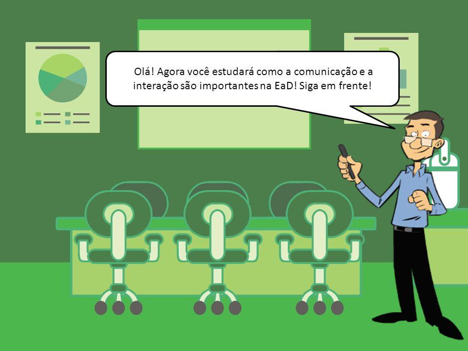 Olá! Agora você estudará como a comunicação e a interação são importantes na EaD! Siga em frente!