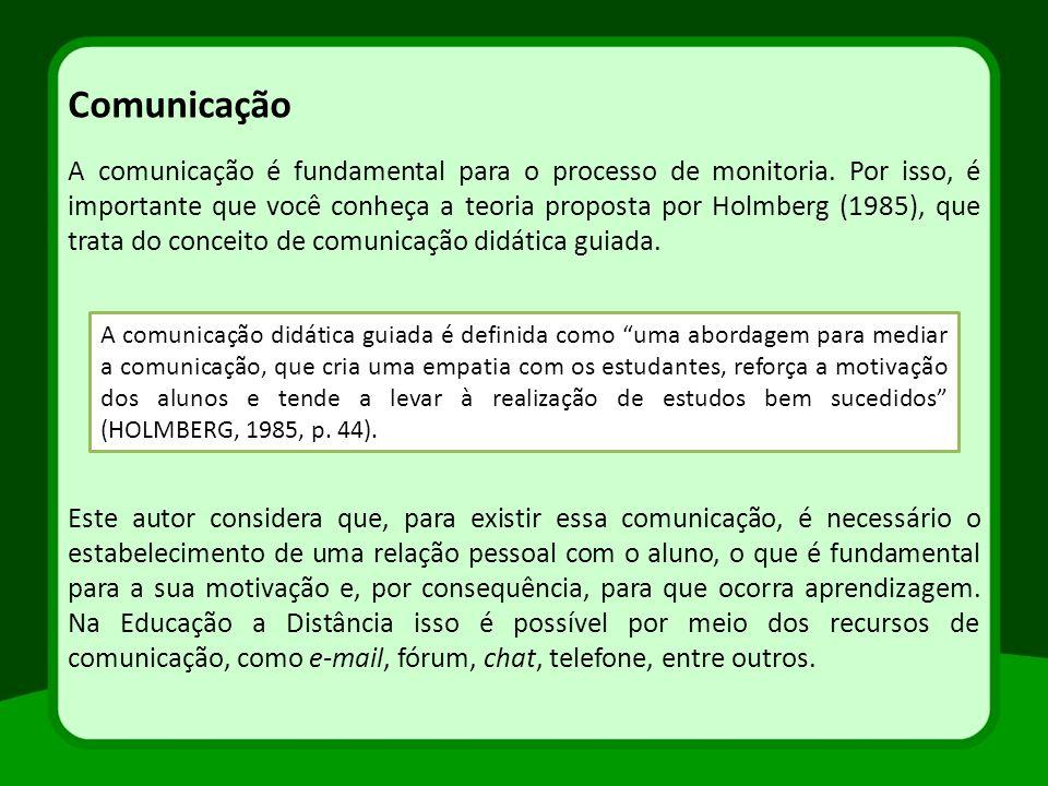 A comunicação é fundamental para o processo de monitoria. Por isso, é importante que você conheça a teoria proposta por Holmberg (1985), que trata do