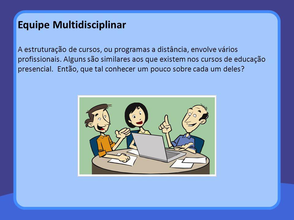 A estruturação de cursos, ou programas a distância, envolve vários profissionais. Alguns são similares aos que existem nos cursos de educação presenci