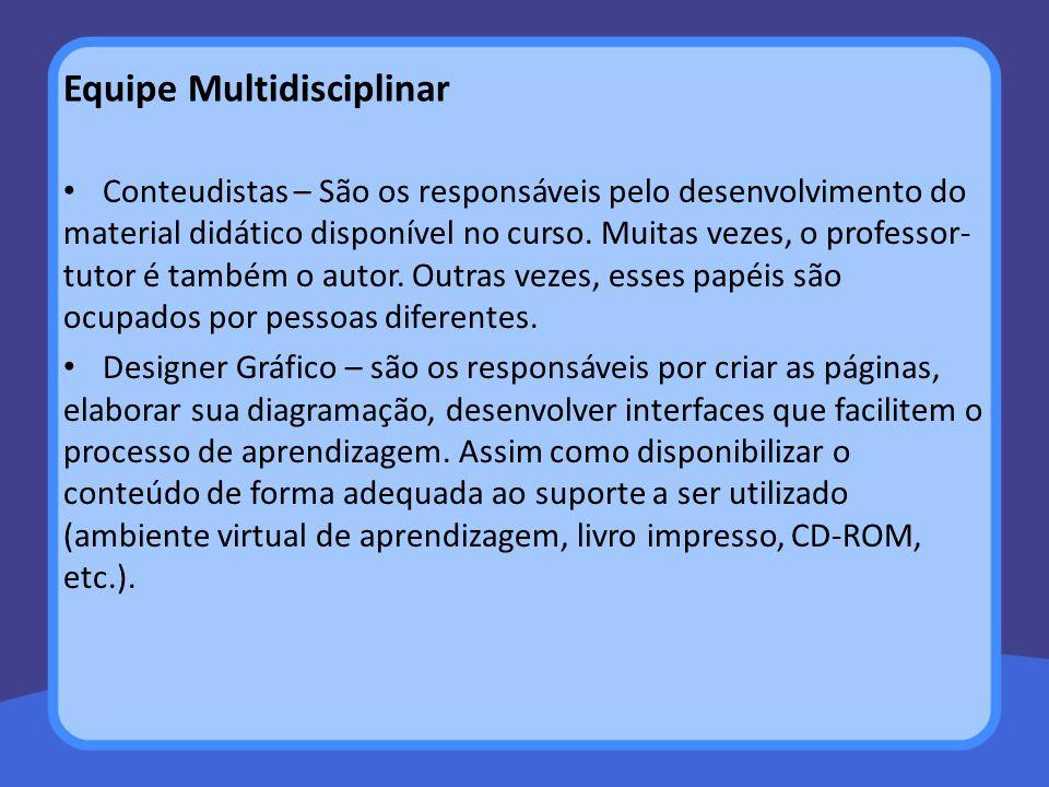 Equipe Multidisciplinar Conteudistas – São os responsáveis pelo desenvolvimento do material didático disponível no curso. Muitas vezes, o professor- t