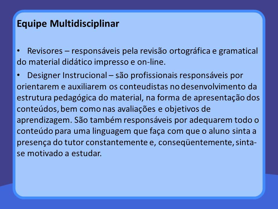 Equipe Multidisciplinar Revisores – responsáveis pela revisão ortográfica e gramatical do material didático impresso e on-line. Designer Instrucional
