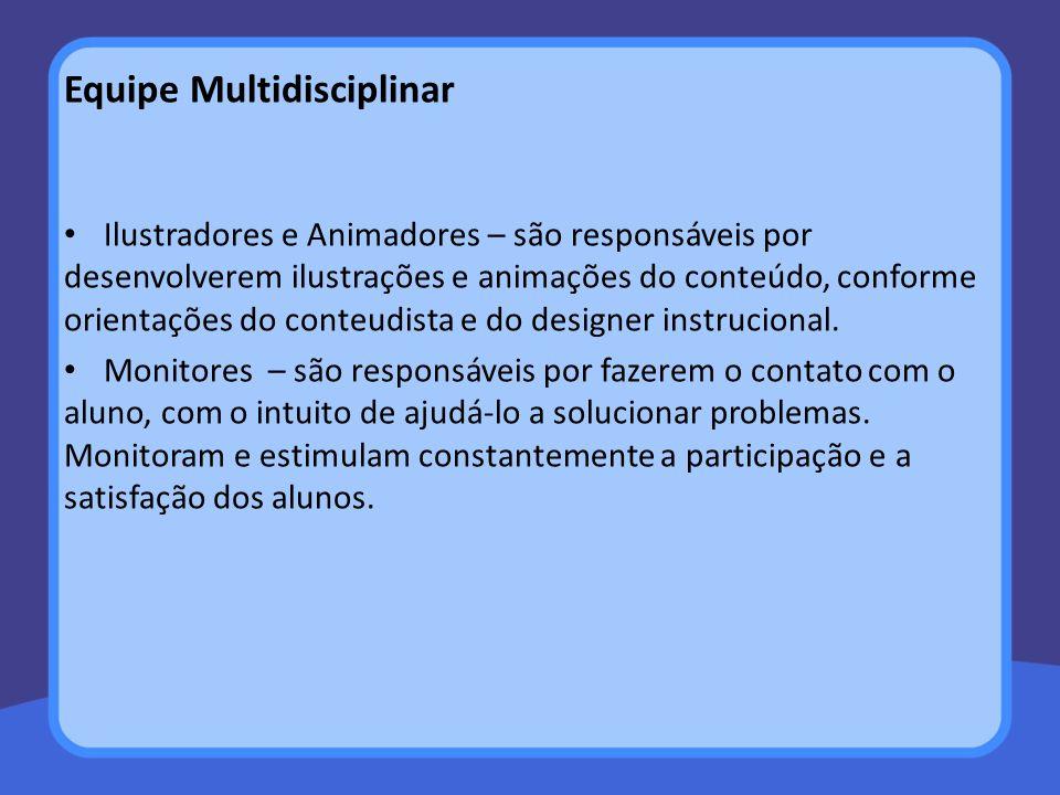 Equipe Multidisciplinar Tutores – são professores especialistas no material didático do curso, e têm como principal função a mediação técnica e pedagógica do conteúdo.