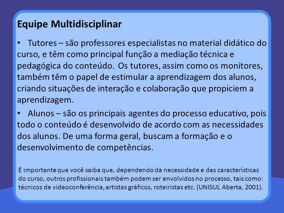 Equipe Multidisciplinar Tutores – são professores especialistas no material didático do curso, e têm como principal função a mediação técnica e pedagó