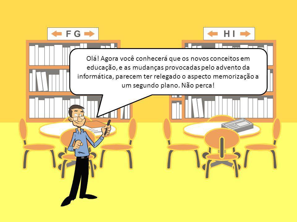Olá! Agora você conhecerá que os novos conceitos em educação, e as mudanças provocadas pelo advento da informática, parecem ter relegado o aspecto mem