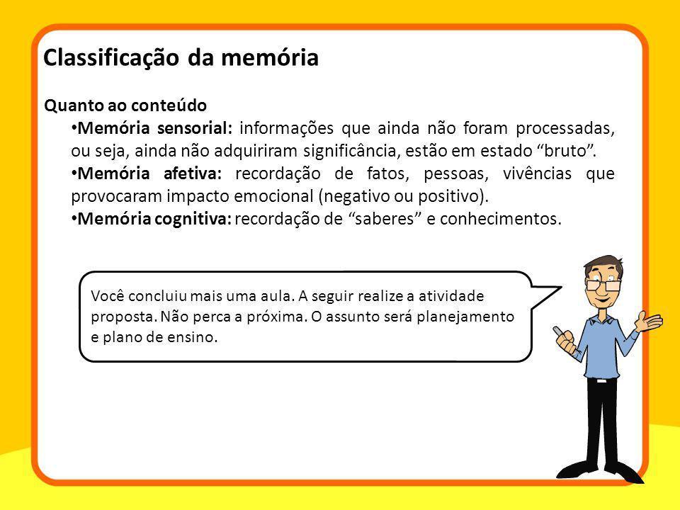 Quanto ao conteúdo Memória sensorial: informações que ainda não foram processadas, ou seja, ainda não adquiriram significância, estão em estado bruto.