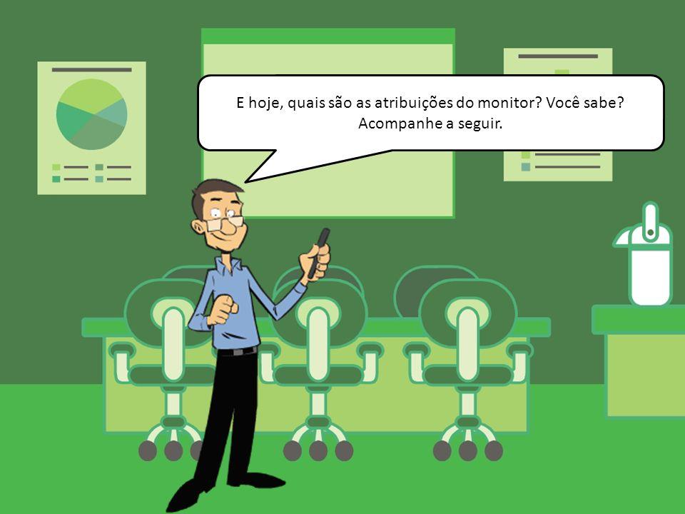 E hoje, quais são as atribuições do monitor? Você sabe? Acompanhe a seguir.
