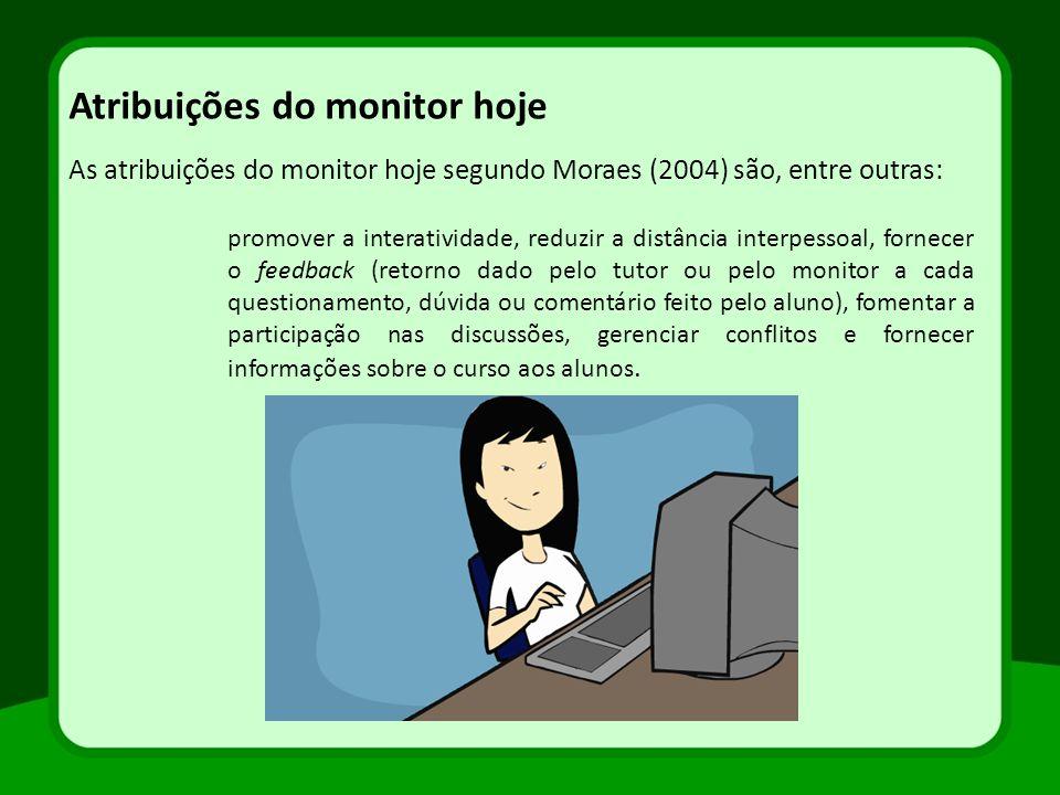 Atribuições do monitor hoje As atribuições do monitor hoje segundo Moraes (2004) são, entre outras: promover a interatividade, reduzir a distância int