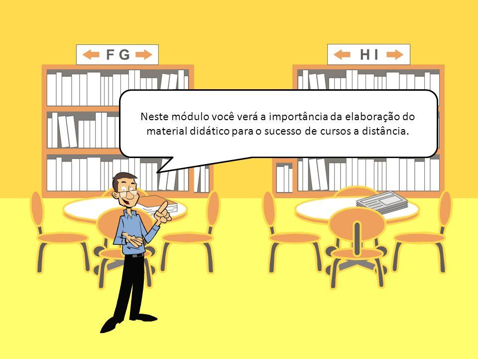 Neste módulo você verá a importância da elaboração do material didático para o sucesso de cursos a distância.