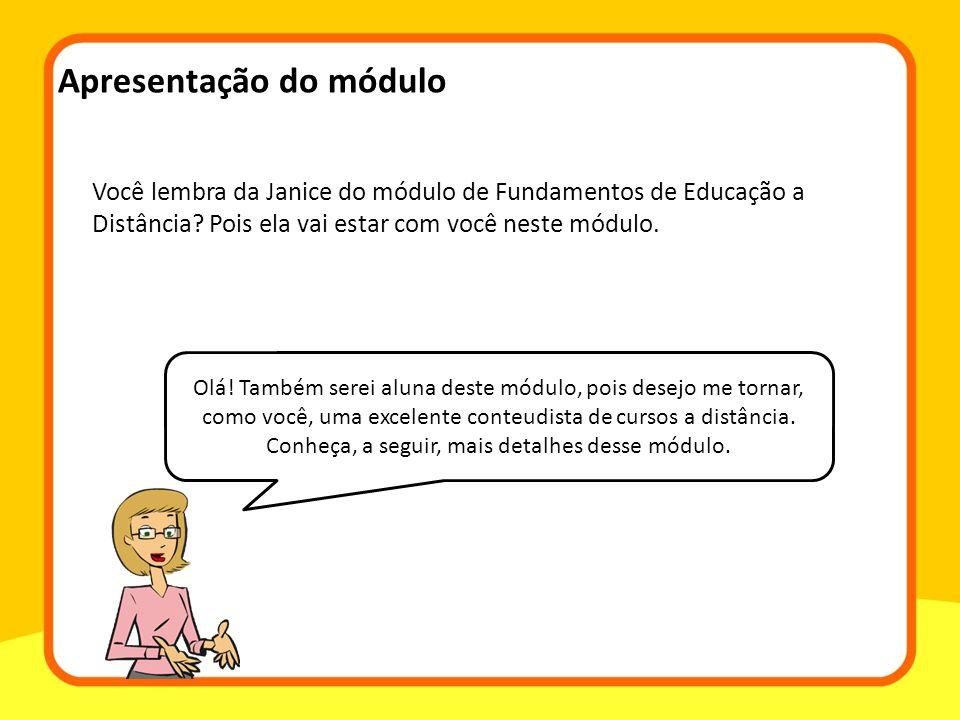 Você lembra da Janice do módulo de Fundamentos de Educação a Distância? Pois ela vai estar com você neste módulo. Olá! Também serei aluna deste módulo