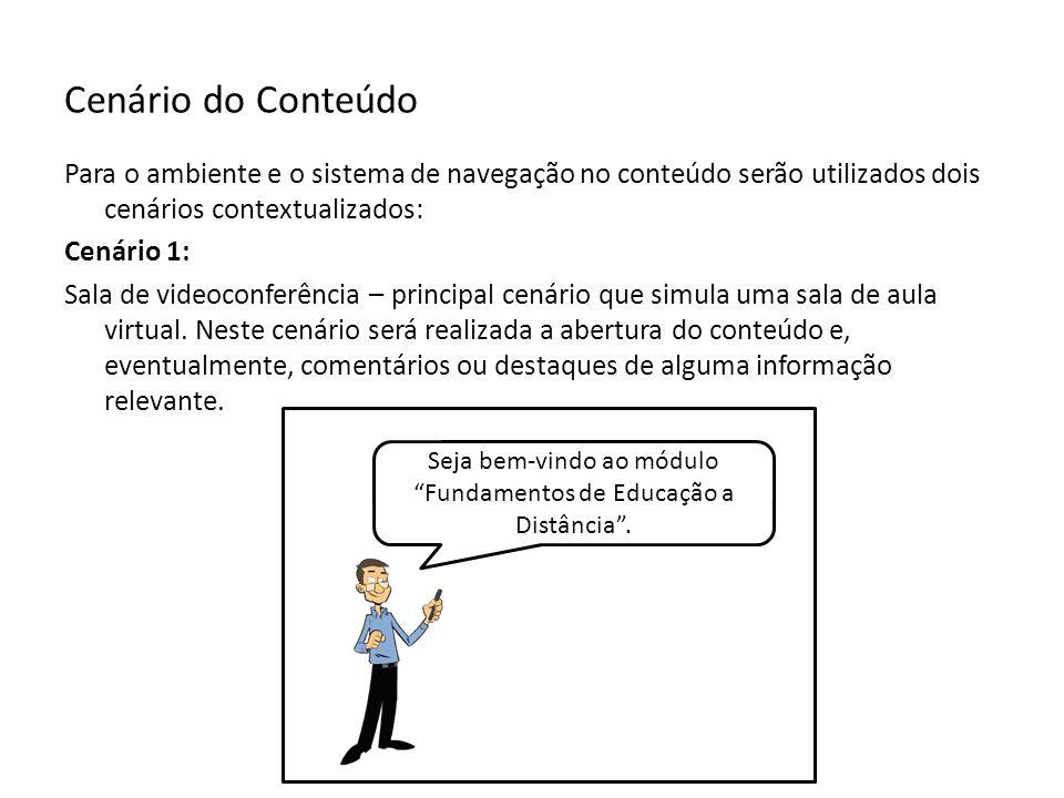 Cenário do Conteúdo Para o ambiente e o sistema de navegação no conteúdo serão utilizados dois cenários contextualizados: Cenário 1: Sala de videoconferência – principal cenário que simula uma sala de aula virtual.