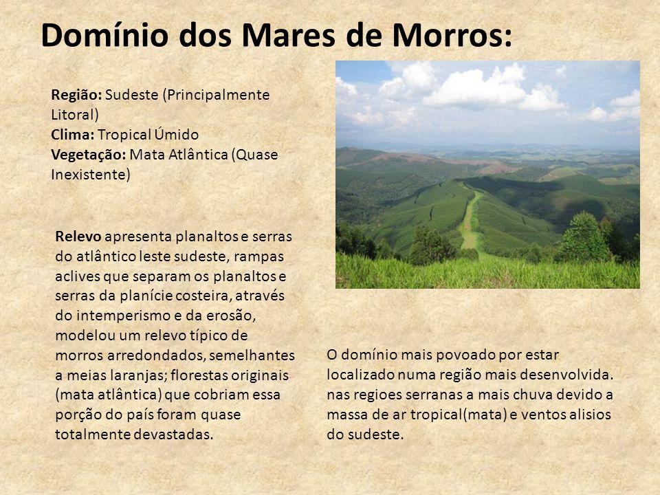 Domínio dos Mares de Morros: Relevo apresenta planaltos e serras do atlântico leste sudeste, rampas aclives que separam os planaltos e serras da planí