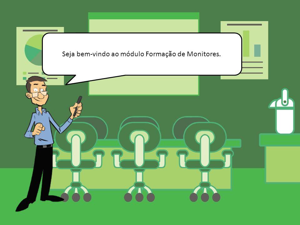 Seja bem-vindo ao módulo Formação de Monitores.