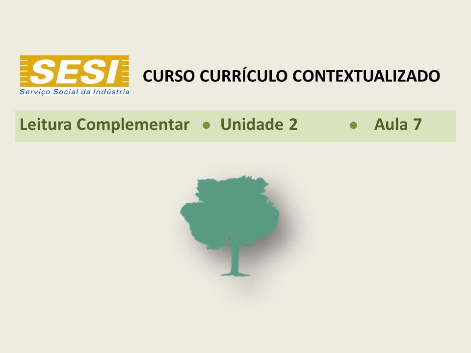 CURSO CURRÍCULO CONTEXTUALIZADO Leitura Complementar Unidade 2 Aula 7