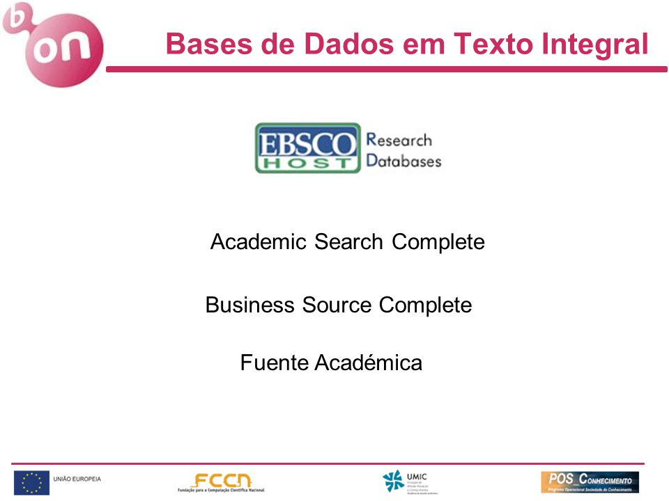 Bases de Dados em Texto Integral Academic Search Complete Business Source Complete Fuente Académica