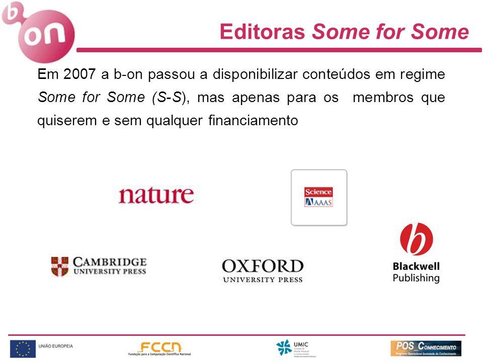 Editoras Some for Some Em 2007 a b-on passou a disponibilizar conteúdos em regime Some for Some (S-S), mas apenas para os membros que quiserem e sem qualquer financiamento