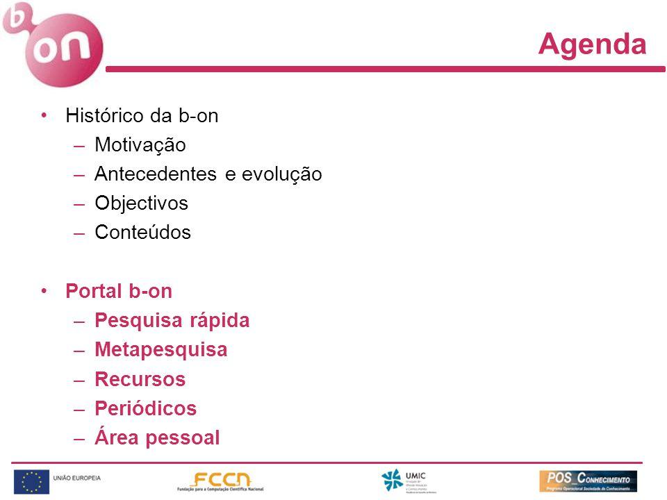 Agenda Histórico da b-on –Motivação –Antecedentes e evolução –Objectivos –Conteúdos Portal b-on –Pesquisa rápida –Metapesquisa –Recursos –Periódicos –Área pessoal