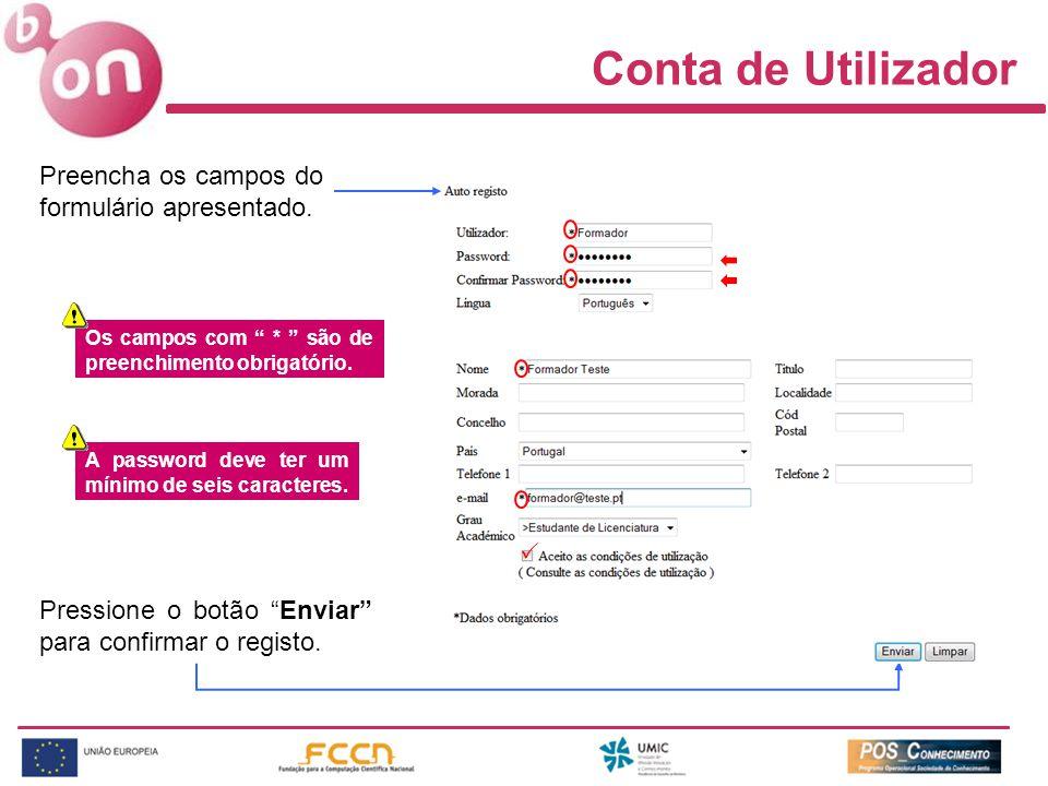 Conta de Utilizador Preencha os campos do formulário apresentado. Os campos com * são de preenchimento obrigatório. A password deve ter um mínimo de s