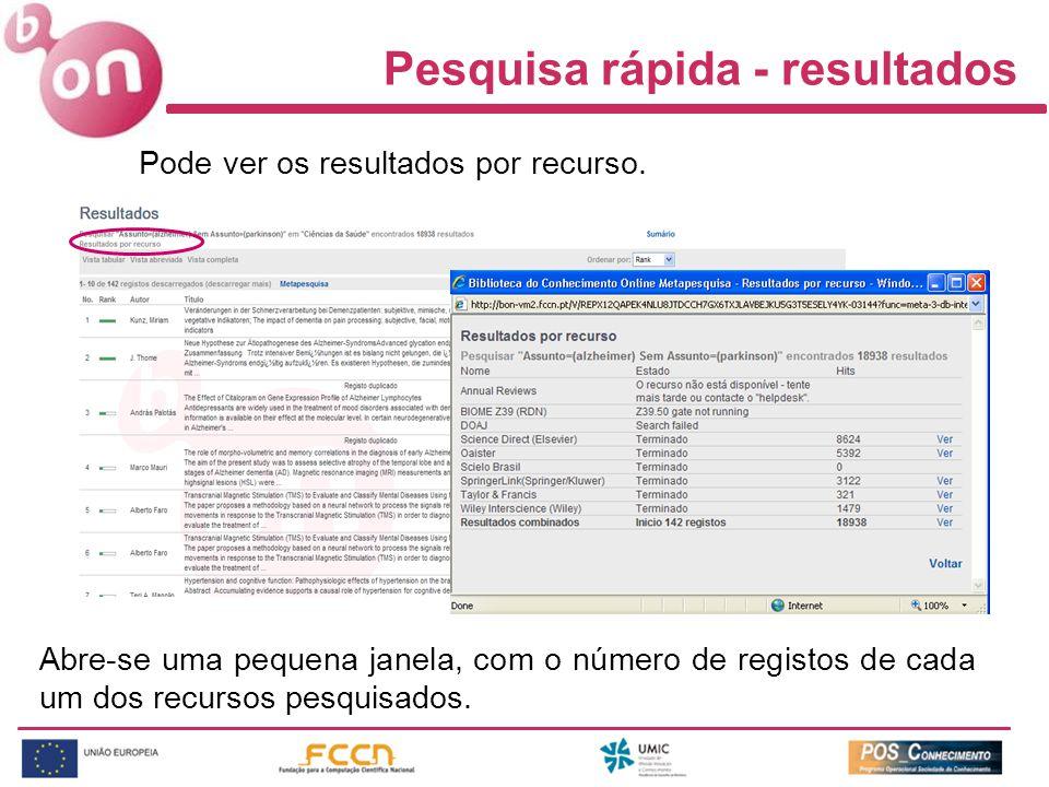 Pesquisa rápida - resultados Pode ver os resultados por recurso. Abre-se uma pequena janela, com o número de registos de cada um dos recursos pesquisa