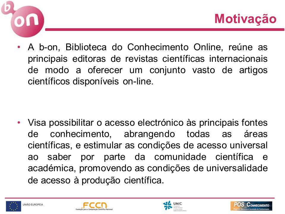 Motivação A b-on, Biblioteca do Conhecimento Online, reúne as principais editoras de revistas científicas internacionais de modo a oferecer um conjunt