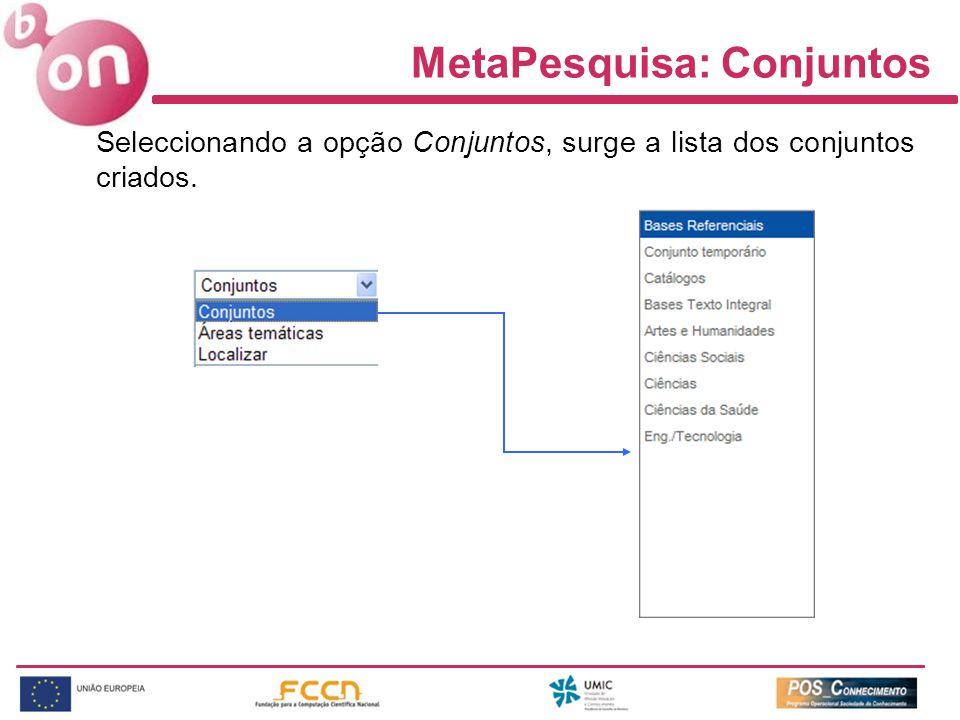MetaPesquisa: Conjuntos Seleccionando a opção Conjuntos, surge a lista dos conjuntos criados.