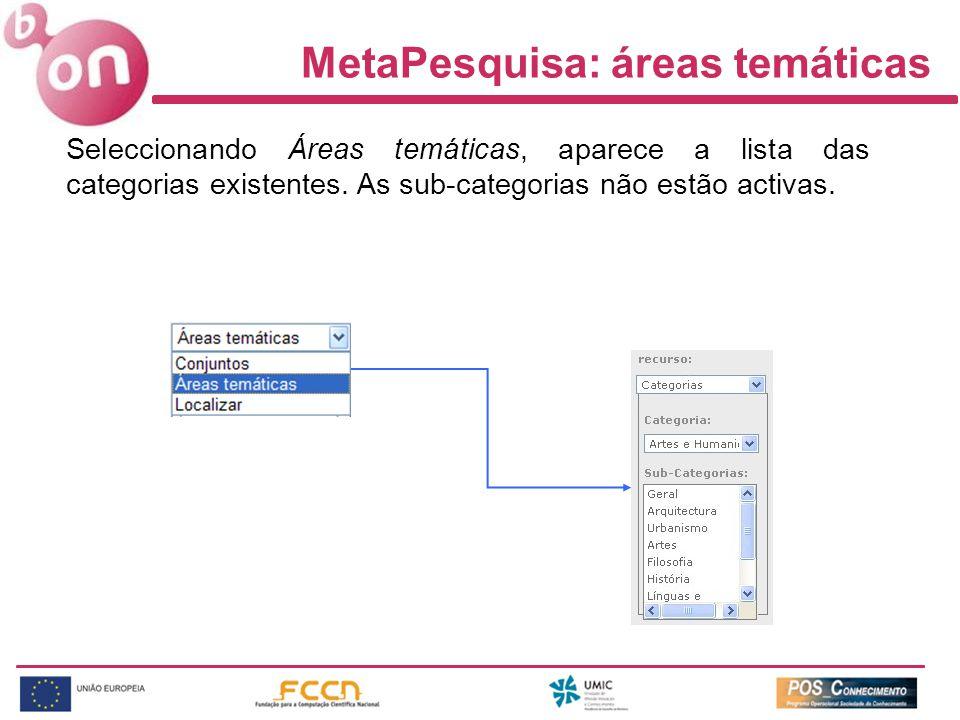 MetaPesquisa: áreas temáticas Seleccionando Áreas temáticas, aparece a lista das categorias existentes. As sub-categorias não estão activas.