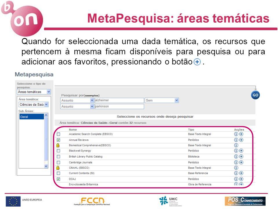 MetaPesquisa: áreas temáticas Quando for seleccionada uma dada temática, os recursos que pertencem à mesma ficam disponíveis para pesquisa ou para adicionar aos favoritos, pressionando o botão.