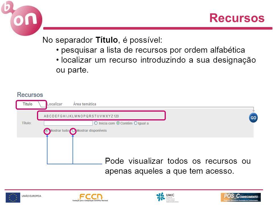 Recursos No separador Título, é possível: pesquisar a lista de recursos por ordem alfabética localizar um recurso introduzindo a sua designação ou parte.