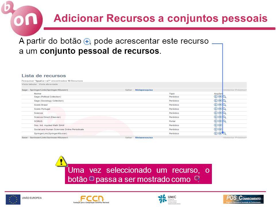 Adicionar Recursos a conjuntos pessoais A partir do botão, pode acrescentar este recurso a um conjunto pessoal de recursos. Uma vez seleccionado um re