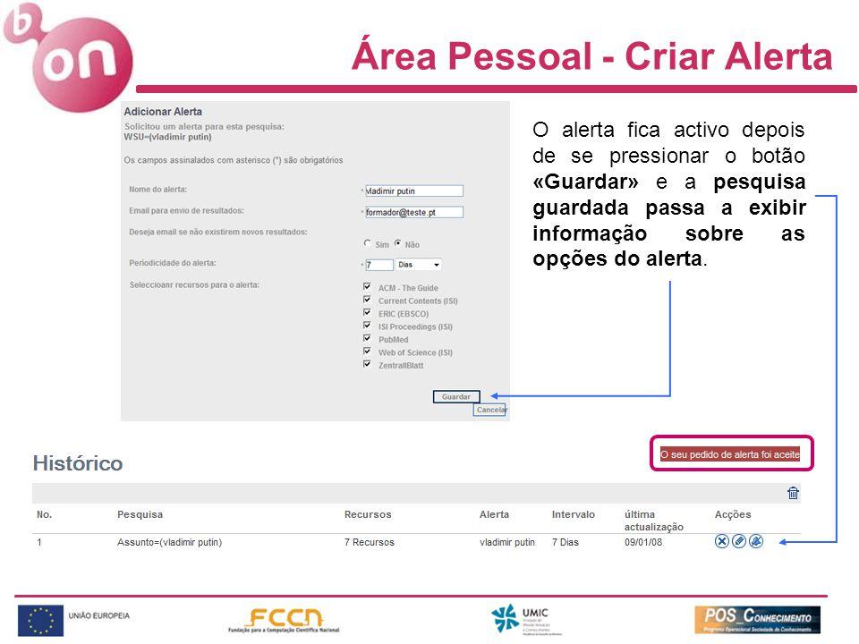 Área Pessoal - Criar Alerta O alerta fica activo depois de se pressionar o botão «Guardar» e a pesquisa guardada passa a exibir informação sobre as opções do alerta.