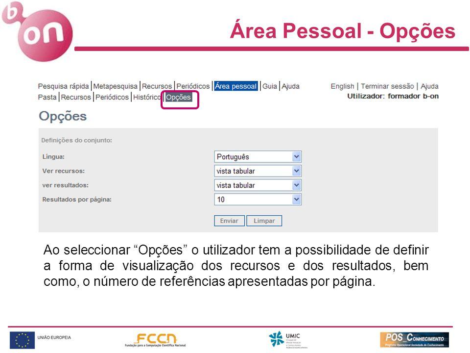 Área Pessoal - Opções Ao seleccionar Opções o utilizador tem a possibilidade de definir a forma de visualização dos recursos e dos resultados, bem como, o número de referências apresentadas por página.