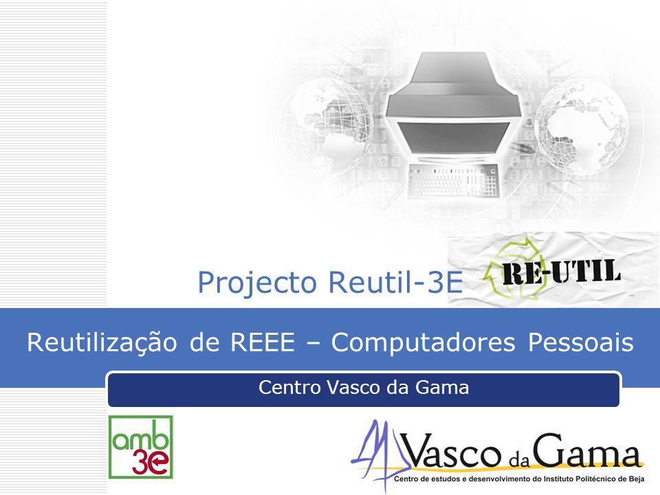 Projecto Reutil-3E Reutilização de REEE – Computadores Pessoais Centro Vasco da Gama
