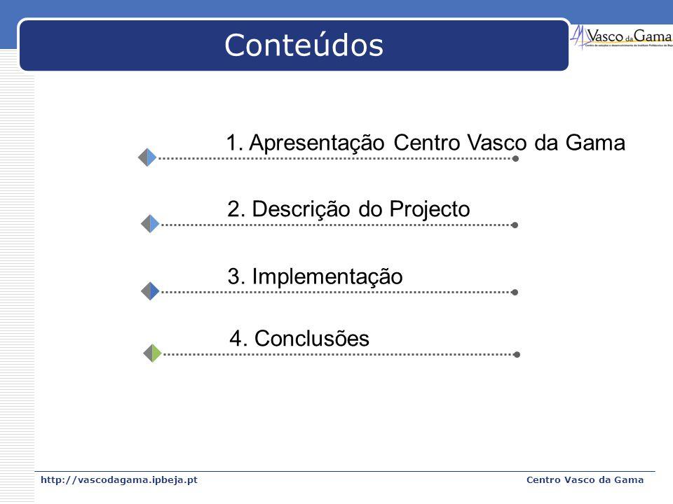 http://vascodagama.ipbeja.ptCentro Vasco da Gama Conteúdos 2. Descrição do Projecto 3. Implementação 4. Conclusões 1. Apresentação Centro Vasco da Gam