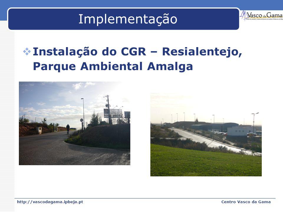 http://vascodagama.ipbeja.ptCentro Vasco da Gama Implementação Instalação do CGR – Resialentejo, Parque Ambiental Amalga