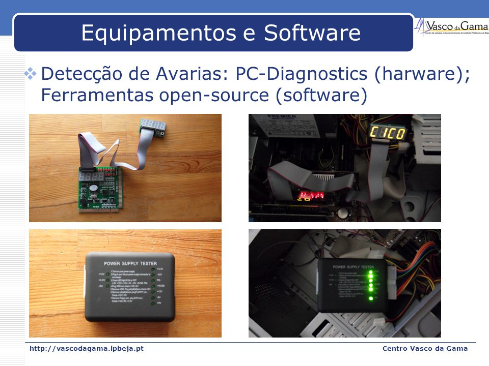 http://vascodagama.ipbeja.ptCentro Vasco da Gama Equipamentos e Software Detecção de Avarias: PC-Diagnostics (harware); Ferramentas open-source (software)