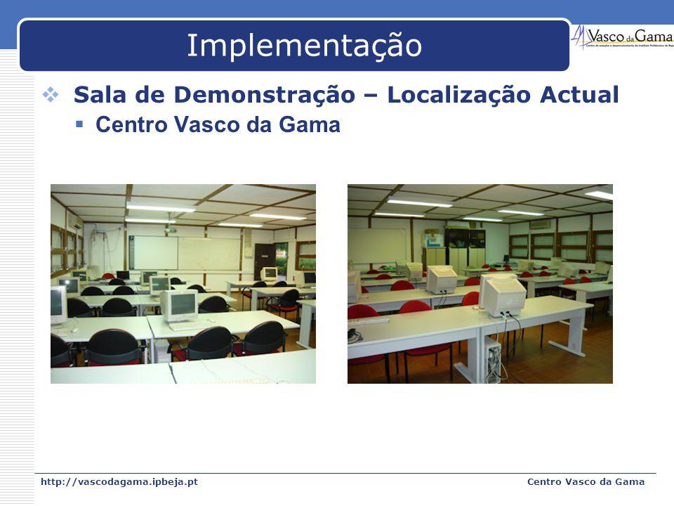 http://vascodagama.ipbeja.ptCentro Vasco da Gama Implementação Sala de Demonstração – Localização Actual Centro Vasco da Gama
