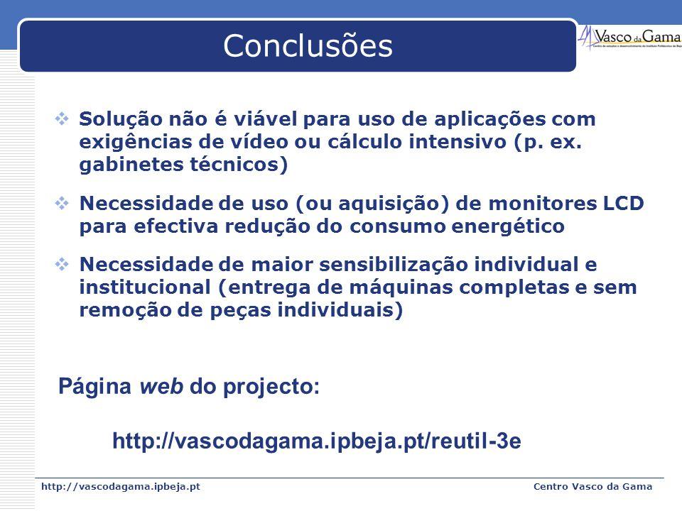 http://vascodagama.ipbeja.ptCentro Vasco da Gama Conclusões Solução não é viável para uso de aplicações com exigências de vídeo ou cálculo intensivo (
