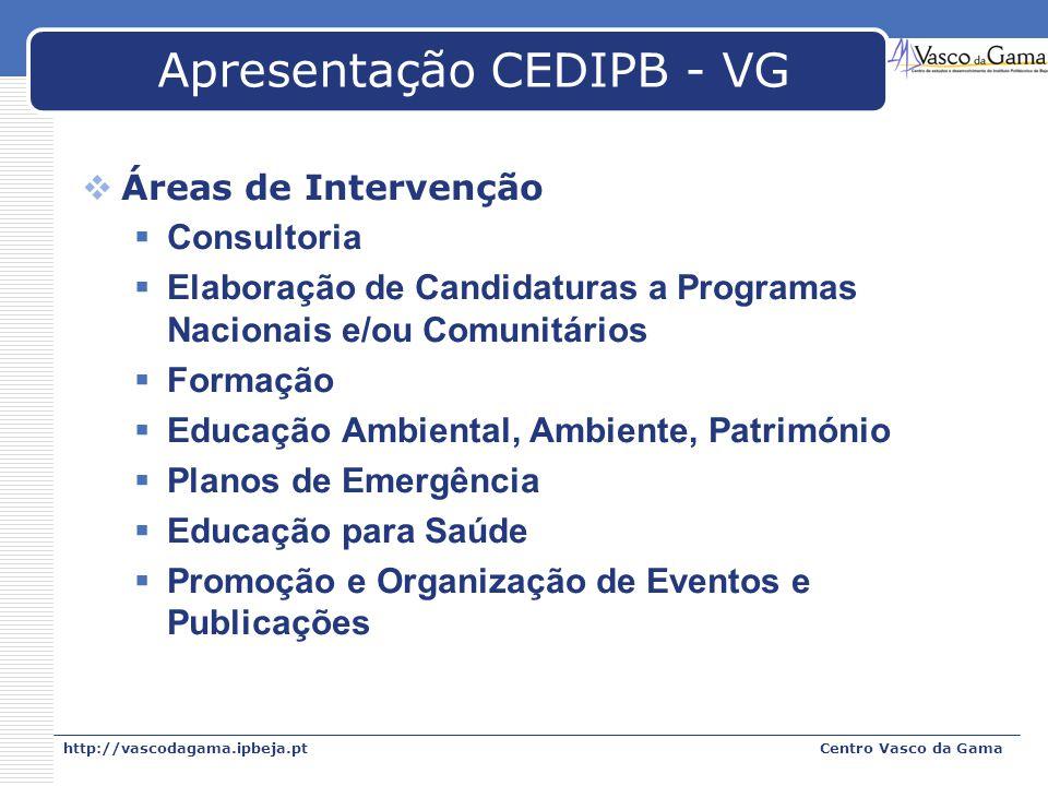 http://vascodagama.ipbeja.ptCentro Vasco da Gama Apresentação CEDIPB - VG Áreas de Intervenção Consultoria Elaboração de Candidaturas a Programas Naci