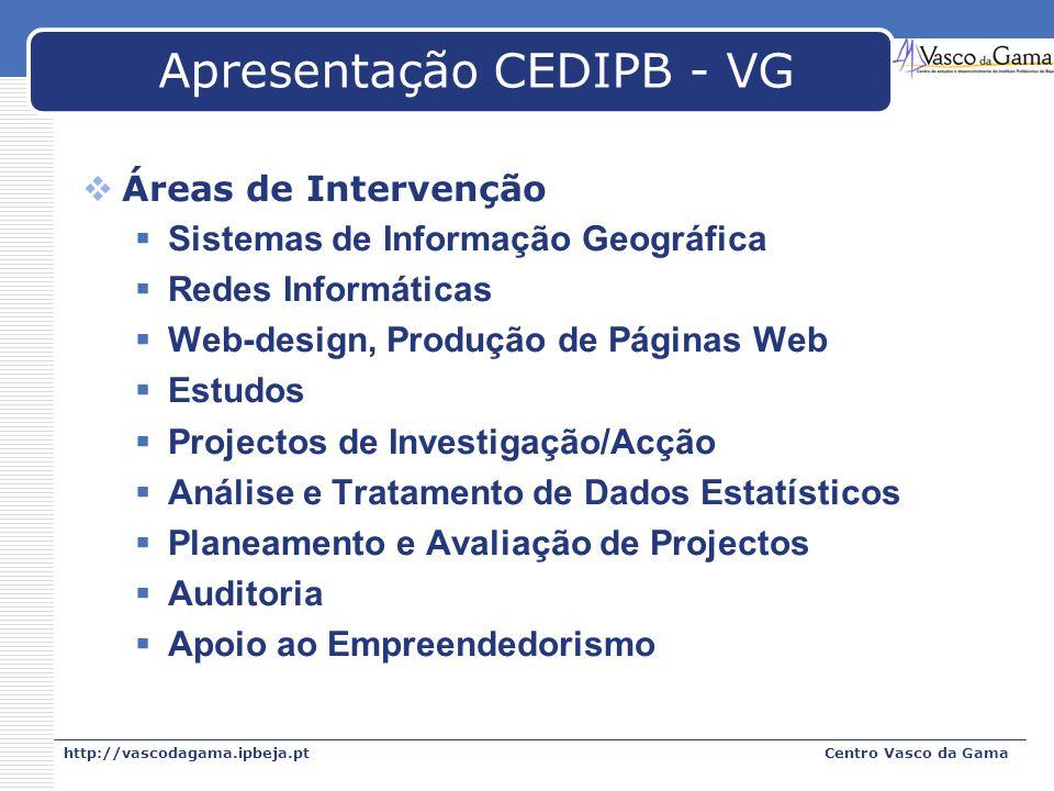 http://vascodagama.ipbeja.ptCentro Vasco da Gama Apresentação CEDIPB - VG Áreas de Intervenção Sistemas de Informação Geográfica Redes Informáticas We