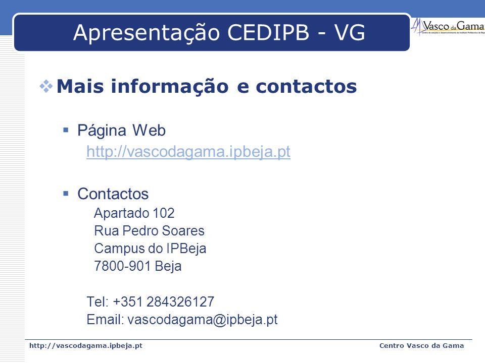 http://vascodagama.ipbeja.ptCentro Vasco da Gama Apresentação CEDIPB - VG Mais informação e contactos Página Web http://vascodagama.ipbeja.pt Contacto