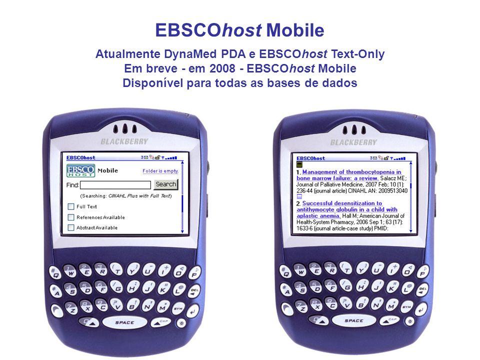 EBSCOhost Mobile Atualmente DynaMed PDA e EBSCOhost Text-Only Em breve - em 2008 - EBSCOhost Mobile Disponível para todas as bases de dados