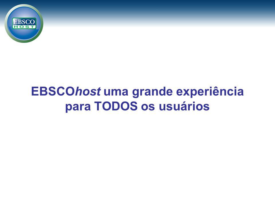 EBSCOhost uma grande experiência para TODOS os usuários