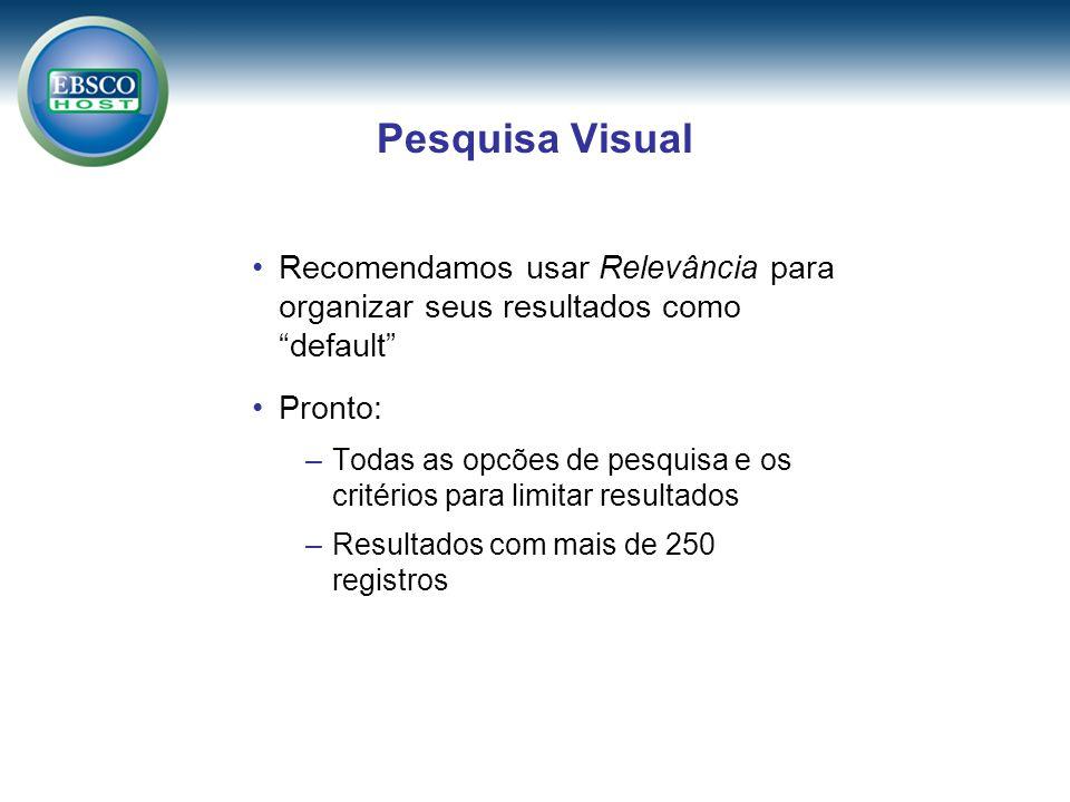 Pesquisa Visual Recomendamos usar Relevância para organizar seus resultados como default Pronto: –Todas as opcões de pesquisa e os critérios para limitar resultados –Resultados com mais de 250 registros