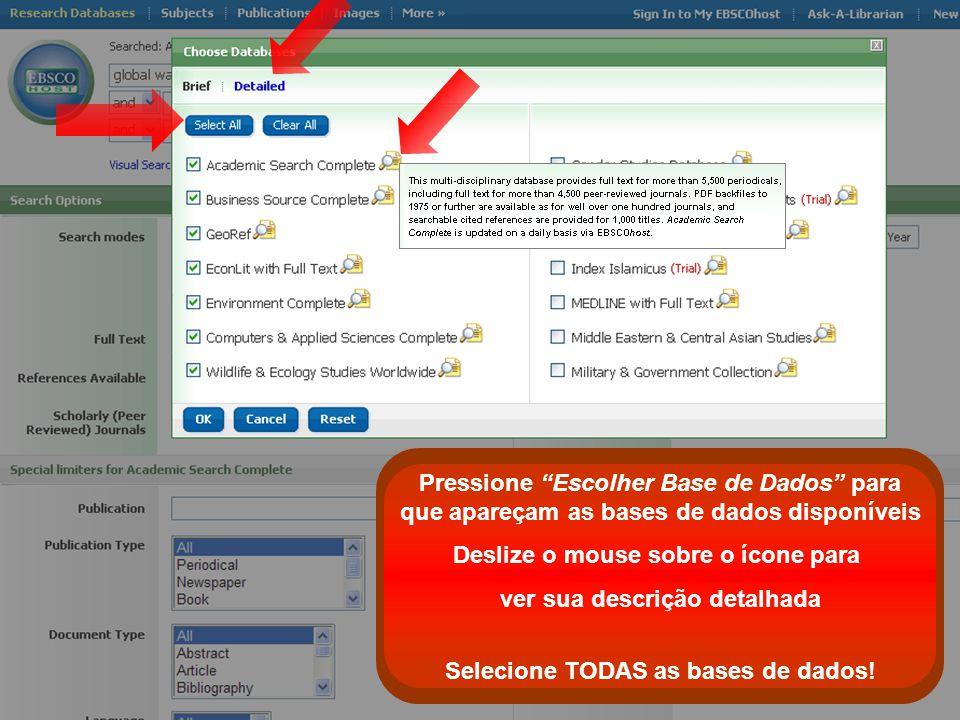 Pressione Escolher Base de Dados para que apareçam as bases de dados disponíveis Deslize o mouse sobre o ícone para ver sua descrição detalhada Selecione TODAS as bases de dados!