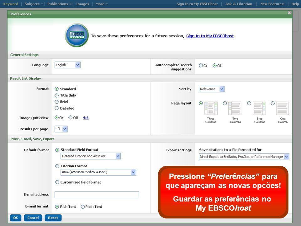 Pressione Preferências para que apareçam as novas opcões! Guardar as preferências no My EBSCOhost