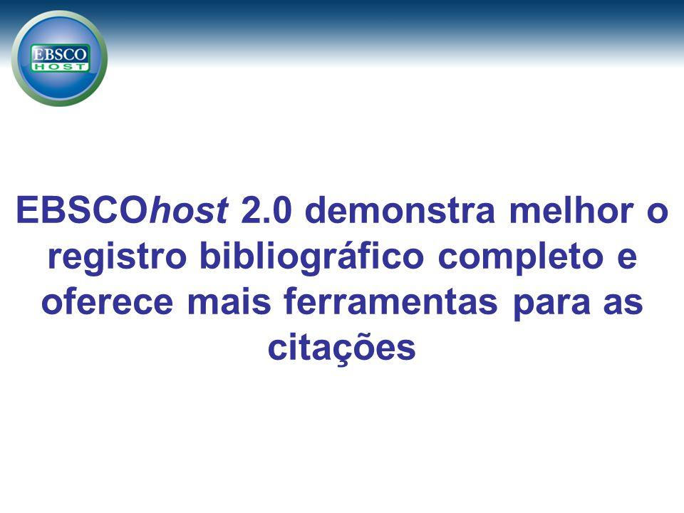 EBSCOhost 2.0 demonstra melhor o registro bibliográfico completo e oferece mais ferramentas para as citações